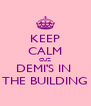 KEEP CALM CUZ DEMI'S IN  THE BUILDING - Personalised Poster A4 size