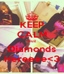 KEEP CALM Cuz Diamonds Hereeee<3 - Personalised Poster A4 size