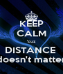 KEEP CALM 'cuz DISTANCE  doesn't matter - Personalised Poster A4 size