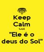 """Keep Calm Cuz """"Ele é o deus do Sol"""" - Personalised Poster A4 size"""