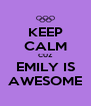KEEP CALM CUZ EMILY IS AWESOME - Personalised Poster A4 size