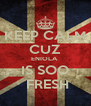 KEEP CALM CUZ ENIOLA  IS SOO  FRESH - Personalised Poster A4 size