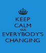 KEEP CALM 'CUZ EVERYBODY'S CHANGING - Personalised Poster A4 size