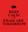 KEEP CALM CUZ EXAM ARE   TOMORROW - Personalised Poster A4 size