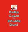 KeEp CaLm Cuz EXaMz Dun! - Personalised Poster A4 size