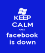 KEEP CALM cuz facebook is down - Personalised Poster A4 size