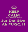 KEEP CALM Cuz FANCY FACE Jus Dnt Give  Ah FUQQ !! - Personalised Poster A4 size
