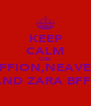 KEEP CALM CUZ FFION,NEAVE AND ZARA BFFS - Personalised Poster A4 size