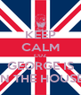 KEEP CALM CUZ GEORGE IS IN THE HOUSE - Personalised Poster A4 size
