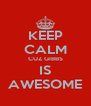 KEEP CALM CUZ GIBBS IS AWESOME - Personalised Poster A4 size