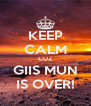 KEEP CALM CUZ GIIS MUN IS OVER! - Personalised Poster A4 size