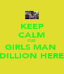 KEEP CALM CUZ GIRLS MAN  DILLION HERE - Personalised Poster A4 size