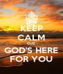 KEEP CALM CUZ GOD'S HERE FOR YOU - Personalised Poster A4 size
