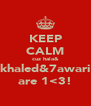 KEEP CALM cuz hala& khaled&7awari are 1<3! - Personalised Poster A4 size