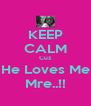 KEEP CALM Cuz He Loves Me Mre..!! - Personalised Poster A4 size