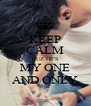 KEEP CALM CUZ HE'S MY ONE AND ONLY - Personalised Poster A4 size