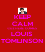 KEEP CALM CUZ HERE COMES LOUIS  TOMLINSON - Personalised Poster A4 size