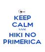 KEEP CALM CUZ HIKI NO PRIMERICA - Personalised Poster A4 size