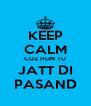 KEEP CALM CUZ HUN TU JATT DI PASAND - Personalised Poster A4 size
