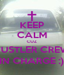 KEEP CALM CUZ HUSTLER CREW IN CHARGE :) - Personalised Poster A4 size