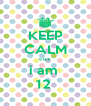 KEEP CALM cuz  i am  12  - Personalised Poster A4 size