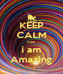 KEEP CALM cuz i am Amazing - Personalised Poster A4 size