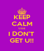 KEEP CALM CUZ I DON'T  GET U!! - Personalised Poster A4 size