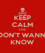 KEEP CALM CUZ I DON'T WANNA KNOW - Personalised Poster A4 size