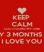 KEEP  CALM CUZ I FOUND MY ONE HAPPY 3 MONTHS BABY I LOVE YOU - Personalised Poster A4 size