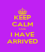 KEEP CALM CUZ I HAVE ARRIVED - Personalised Poster A4 size