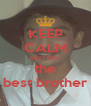 KEEP CALM cuz i hve  the best brother - Personalised Poster A4 size