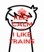 KEEP CALM CUZ I LIKE TRAINS - Personalised Poster A4 size