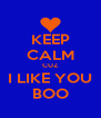 KEEP CALM CUZ I LIKE YOU BOO - Personalised Poster A4 size