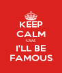 KEEP CALM CUZ I'LL BE FAMOUS - Personalised Poster A4 size