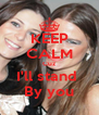 KEEP CALM Cuz I'll stand  By you - Personalised Poster A4 size