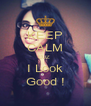 KEEP CALM CUZ  I Look Good ! - Personalised Poster A4 size
