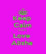 Keep  Calm Cuz I  Love  Alisha  - Personalised Poster A4 size