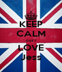 KEEP CALM cuz i LOVE Jess - Personalised Poster A4 size