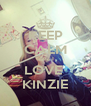 KEEP CALM CUZ I LOVE  KINZIE - Personalised Poster A4 size