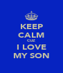 KEEP CALM CUZ I LOVE MY SON - Personalised Poster A4 size