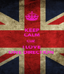 KEEP CALM CUZ  I LOVE ONE DIRECTION  - Personalised Poster A4 size