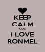 KEEP CALM CUZ I LOVE RONMEL - Personalised Poster A4 size