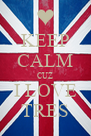 KEEP CALM CUZ I LOVE TRES - Personalised Poster A4 size
