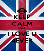 KEEP CALM CUZ I LOVE U 4EVER - Personalised Poster A4 size