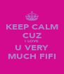 KEEP CALM CUZ I LOVE U VERY MUCH FIFI - Personalised Poster A4 size