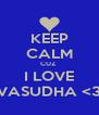 KEEP CALM CUZ  I LOVE VASUDHA <3 - Personalised Poster A4 size