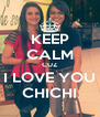 KEEP CALM CUZ I LOVE YOU CHICHI - Personalised Poster A4 size