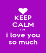 KEEP CALM cuz  i love you so much - Personalised Poster A4 size