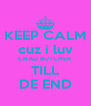 KEEP CALM cuz i luv CHAD BUTCHER TILL DE END - Personalised Poster A4 size