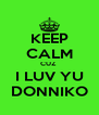 KEEP CALM CUZ  I LUV YU DONNIKO - Personalised Poster A4 size